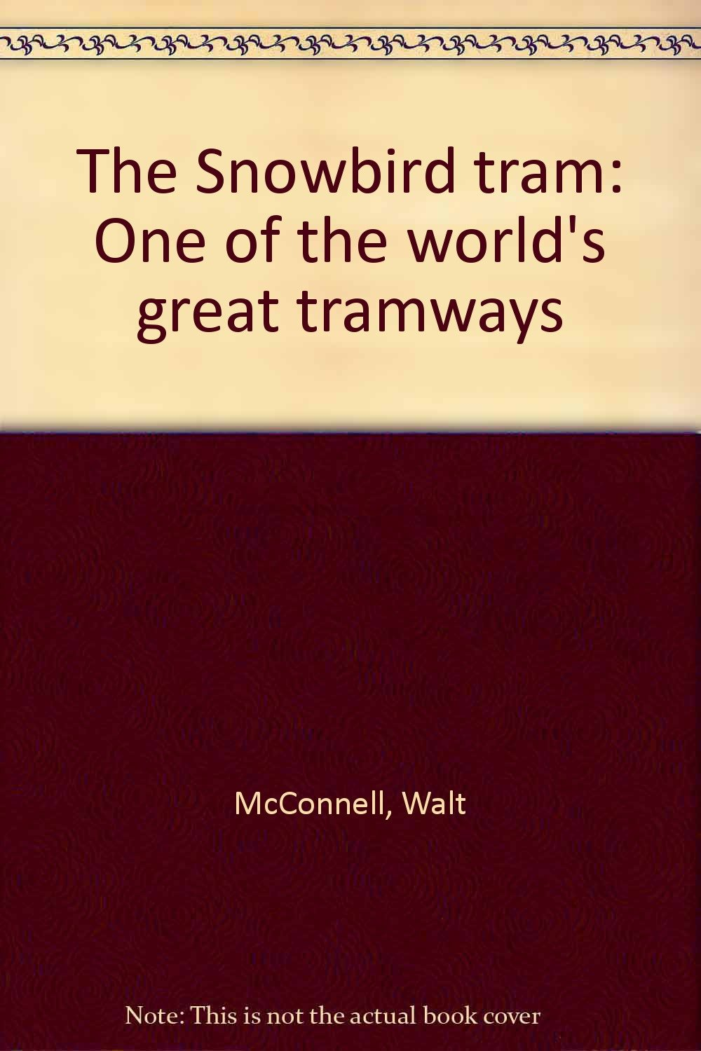 Read Online The Snowbird tram: One of the world's great tramways pdf epub