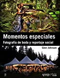 Momentos especiales / Digital Wedding Photography: Fotografía de boda y reportaje social / Capturing Beautiful Memories (Spanish Edition)