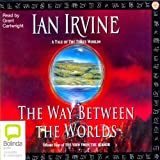 The Way Between Worlds: The View from the Mirror Quartet, Book 4