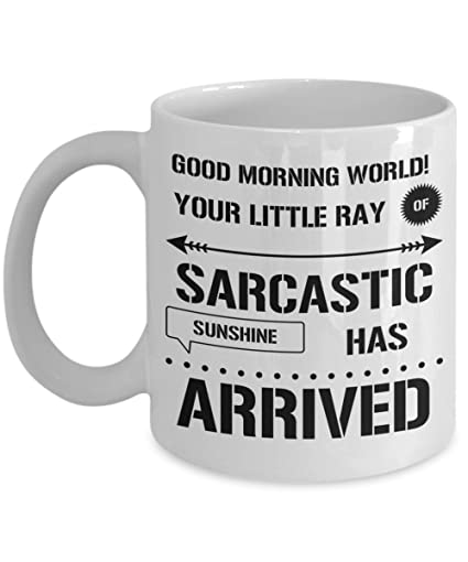 funny sarcastic quotes mug good morning world your little ray of sarcastic sunshine has