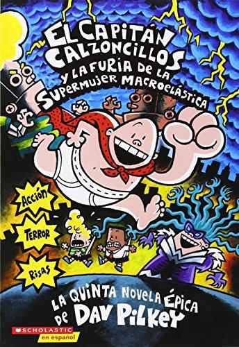 El Capitan Calzoncillos y la furia de la supermujer macroelastica (Spanish Edition) [Dav Pilkey] (De Bolsillo)
