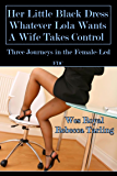Her Little Black Dress - Whatever Lola Wants - A Wife Takes Control: Three Journeys in the Female-Led
