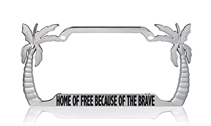 HOME OF FREE BECAUSE OF BRAVE Metal License Plate Frame