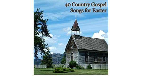 40 Country Gospel Songs for Easter by Various artists on