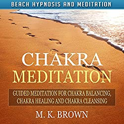 Chakra Meditation: Guided Meditation for Chakra Balancing, Chakra Healing and Chakra Cleansing via Beach Hypnosis and Meditation