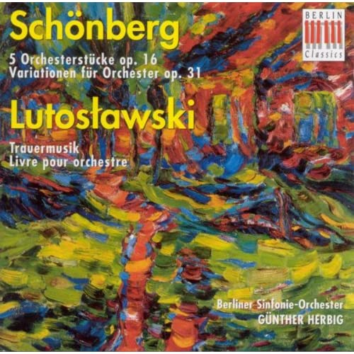 Arnold Schönberg: 5 Orchestral Pieces / Variations for Orchestra / Witold Lutoslawski: Funeral Music / Livre pour orchestre (Berlin Symphony, Herbig)