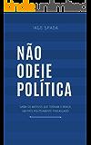 Não odeie política: Saiba os motivos que tornam o Brasil um país politicamente fracassado