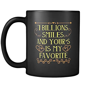 7 Billion Smiles And Yours Is My Favorite Beautiful Smile Quotes Black Mug