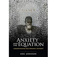 Anxiety and the Equation: Understanding Boltzmann's Entropy (The MIT Press)