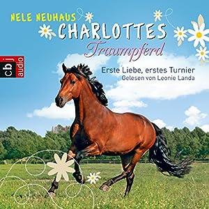Erste Liebe, erstes Turnier (Charlottes Traumpferd 4) Hörbuch