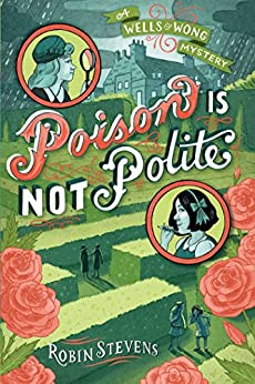 Poison Is Not Polite (A Wells & Wong Mystery) by [Stevens, Robin]