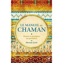 Le manuel du chaman : Rituels et pratiques au quotidien (French Edition)