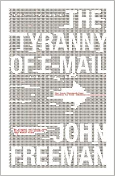 Book The Tyranny of E-mail: The Four-Thousand-Year Journey to Your Inbox by John Freeman (2011-01-11)