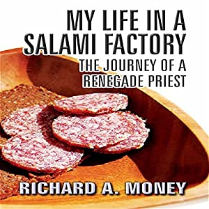 My Life in a Salami Factory: The Journey of a Renegade Priest Audiobook