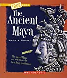 The Ancient Maya (True Books: Ancient Civilizations)