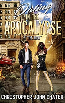Dating in the Apocalypse: ?:The Bitch (Book 5) by [Chater, Christopher John]