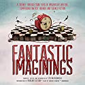 Fantastic Imaginings: A Journey through 3,500 Years of Imaginative Writing, Comprising Fantasy, Horror, and Science Fiction Audiobook by Stefan Rudnicki (editor), Harlan Ellison (editor) Narrated by Stefan Rudnicki, David Burney, Scott Brick, Cassandra Campbell