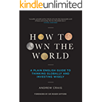 How to Own the World: A Plain English Guide to Thinking Globally and Investing Wisely