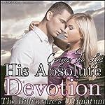 His Absolute Devotion: The Billionaire's Ultimatum (A BDSM Erotic Romance, Part 9) | Cerys du Lys