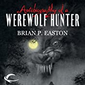 Autobiography of a Werewolf Hunter | Brian P. Easton