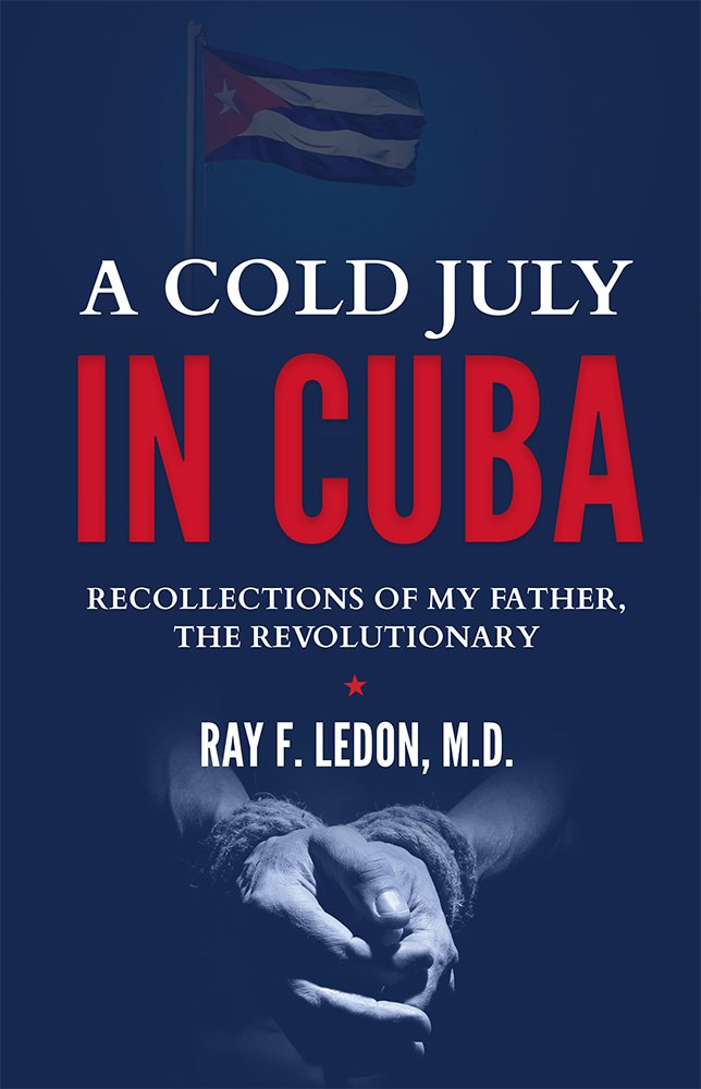 A Cold July In Cuba: Recollections Of My Father, The Revolutionary PDF