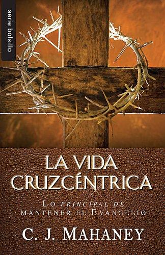 Download La Vida Cruzcentrica: Lo Principal de Mantener el Evangelio (Serie Bolsillo) (Spanish Edition) pdf epub