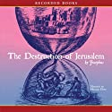 The Destruction of Jerusalem Audiobook by  Josephus Narrated by Norman Dietz