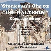 Die Halterin (Stories ans Ohr 2): Kurzgeschichten | Thom Delißen