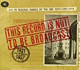 This Record Is Not To Be Broadcast: 75 Records Banned By The B.B.C. 1931-1957