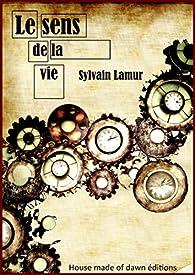 Le sens de la vie par Sylvain Lamur