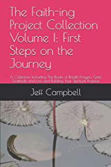 The Faith-ing Project Collection Volume I: First Steps on the Journey: A Collection Including The Books of Breath Prayers, Grief, Gratitude and Loss and Building Your Spiritual Practice Paperback