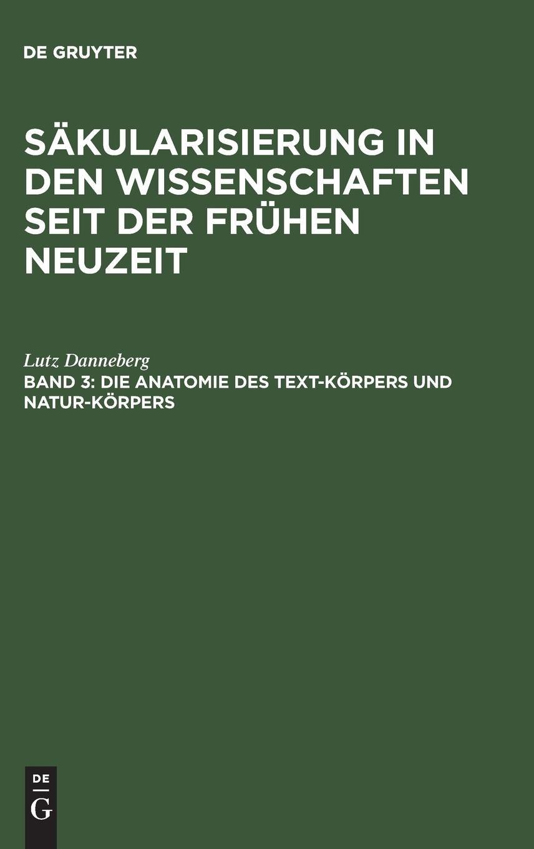 Read Online Säkularisierung in den Wissenschaften seit der Frühen Neuzeit, Band 3, Die Anatomie des Text-Körpers und Natur-Körpers (German Edition) pdf
