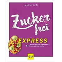 Zuckerfrei express: Extraschnell und supereinfach – 81 Blitzrezepte für jeden Tag (GU Diät&Gesundheit)