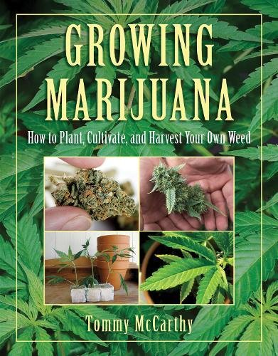 Growing Marijuana: How to Plant, Cultivate, and Harvest Your Own Weed