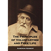 The Principles of Voluntaryism and Free Life The Principles of Voluntaryism and Free Life (1897) (English Edition)