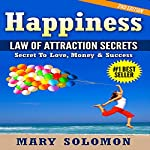 Happiness: Law of Attraction Secrets: Secret to Love; Secret to Money; Secret to Life | Mary Solomon