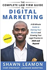 The Complete Law Firm Guide to Digital Marketing: A 60-Minute Guide to Owning Your Market and Growing Your Legal Practice in 2020 and Beyond Paperback