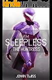 I AM SLEEPLESS: The Huntress (Book 2)