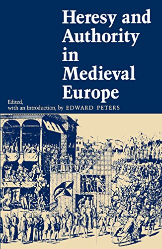Heresy and Authority in Medieval Europe (The Middle Ages Series)