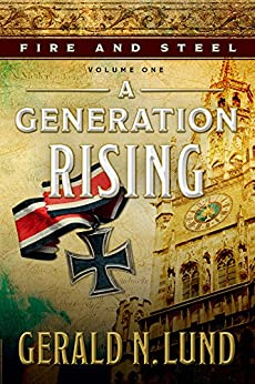 Fire and Steel, Volume One: A Generation Rising by [Lund, Gerald N.]