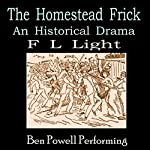 The Homestead Frick: Henry Clay Frick in Drama Volume 3 | F L Light