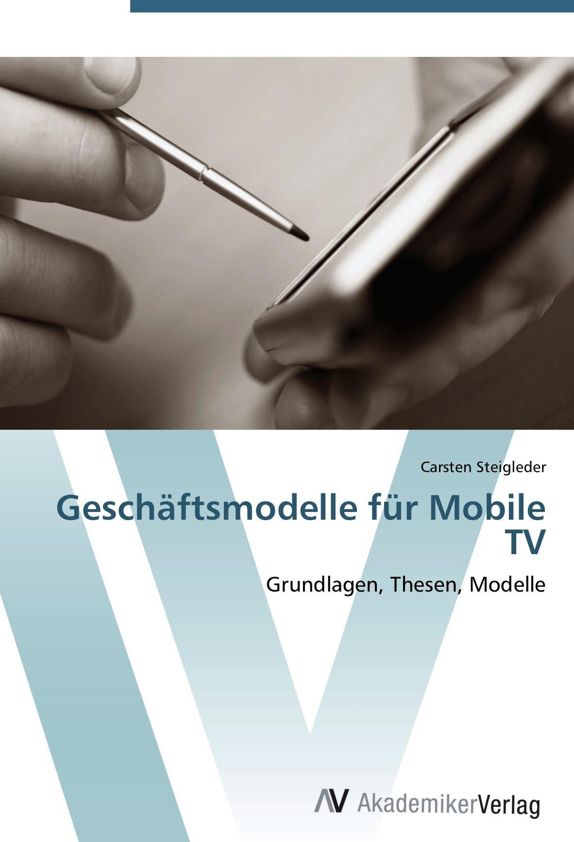 Geschäftsmodelle für Mobile TV: Grundlagen, Thesen, Modelle