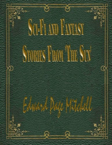 Sci-Fi and Fantasy Stories From 'The Sun' (The Crystal Man Stories By Edward Page Mitchell)