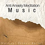 Anti Anxiety Meditation Music - Supplement for Natural Stress Relief With Instrumental Music