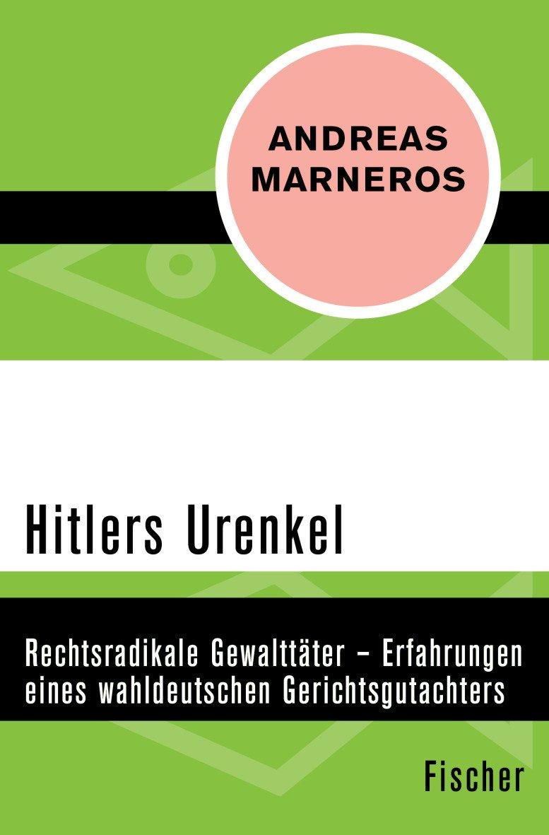Hitlers Urenkel: Rechtsradikale Gewalttäter – Erfahrungen eines wahldeutschen Gerichtsgutachters