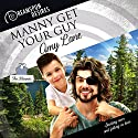 Manny Get Your Guy: Dreamspun Desires Audiobook by Amy Lane Narrated by John Solo