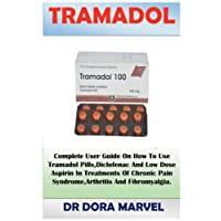 Tramadol: Complete User Guide On How To Use Tramadol Pills,Diclofenac And Low Dose Aspirin In Treatments Of Chronic Pain Syndrome,Arthritis And Fibromyalgia.