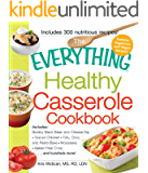 The Everything Healthy Casserole Cookbook: Includes - Bubbly Black Bean and Cheese Dip, Chicken Jambalaya, Seitan Shepard's Pie, Turkey and Summer Squash Mousska, Harvest Fruit Cake (Everything®)
