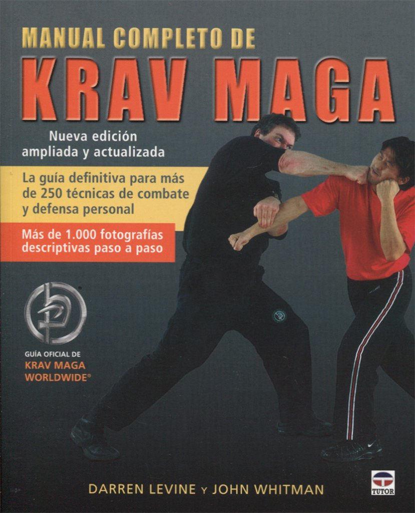 MANUAL COMPLETO DE KRAV MAGA: Amazon.es: Levine, Darren, Whitman, John, Tolsá Torrenova, Joaquín: Libros