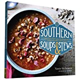 Southern Soups & Stews: More Than 75 Recipes from Burgoo and Gumbo to Etouffee and Fricassee